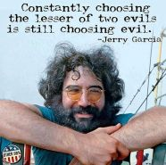 jerry-garcia-constantly-choosing-the-lesser-of-two-evils-is-still-choosing-evil